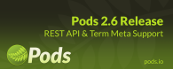 Pods 2.6 Release: REST API & Term Meta Support