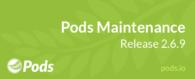Pods Maintenance Release 2.6.9