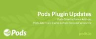 Pods Plugin Updates