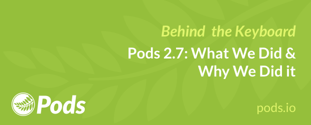 Pods 2.7 What We Did & Why We Did it